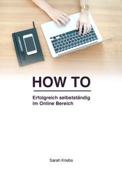 eBook Cover HOW TO Erfolgreich selbstständig im Online Bereich
